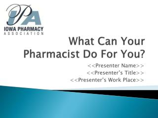 What Can Your Pharmacist Do For You?