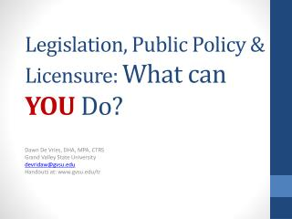 Legislation, Public Policy & Licensure:  What can  YOU  Do?