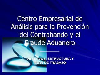 Centro Empresarial de Análisis  para la Prevención del Contrabando y el Fraude Aduanero