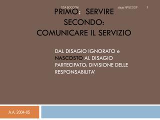 PRIMO :   SERVIRE SECONDO:   COMUNICARE IL SERVIZIO