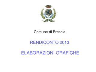 Comune di Brescia RENDICONTO 2013 ELABORAZIONI GRAFICHE