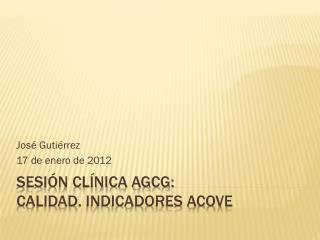 Sesión Clínica AGCG: Calidad.  Indicadores ACOVE
