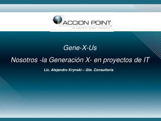 Gene-X-Us  Nosotros -la Generación X- en proyectos de IT