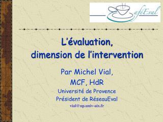 L'évaluation,  dimension de l'intervention Par Michel Vial, MCF, HdR Université de Provence