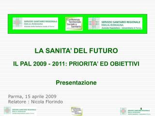 LA SANITA' DEL FUTURO IL PAL 2009 - 2011: PRIORITA' ED OBIETTIVI Presentazione