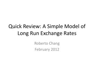 Quick  Review : A Simple  Model  of Long  Run  Exchange  Rates