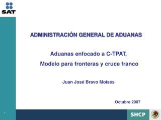 Aduanas enfocado a C-TPAT,  Modelo para fronteras y cruce franco  Juan Jos  Bravo Mois s