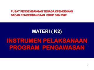 MATERI ( K2) INSTRUMEN PELAKSANAAN PROGRAM  PENGAWASAN