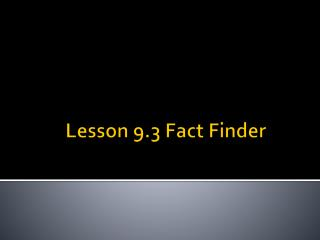 Lesson 9.3 Fact Finder