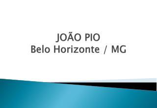 JOÃO PIO Belo Horizonte / MG