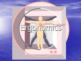 Ergonomics - PowerPoint Presentation
