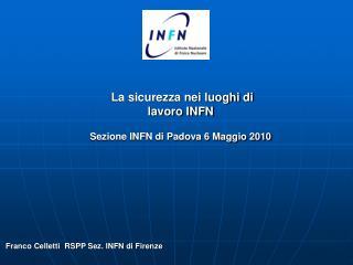La sicurezza nei luoghi di  lavoro INFN Sezione INFN di Padova 6 Maggio 2010