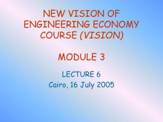 NEW VISION OF ENGINEERING ECONOMY COURSE  (VISION) MODULE 3