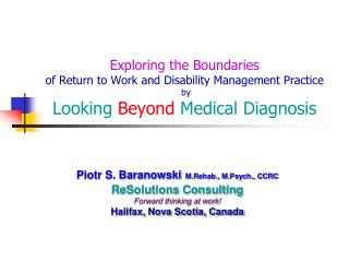 Piotr S. Baranowski M.Rehab., M.Psych., CCRC ReSolutions Consulting Forward thinking at work!