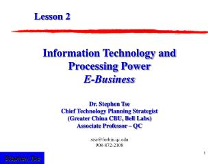 Information Technology and Processing Power E-Business Dr. Stephen Tse