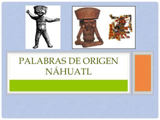 Palabras de origen Náhuatl