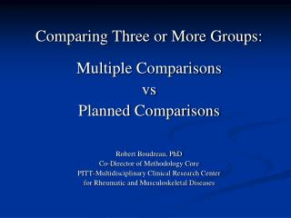 Comparing Three or More Groups: Multiple Comparisons  vs Planned Comparisons Robert Boudreau, PhD