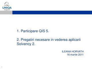 1. Participare QIS 5. 2. Pregatiri necesare in vederea aplicarii Solvency 2.