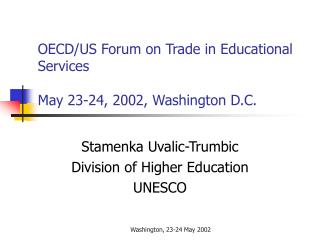 OECD/US Forum on Trade in Educational Services May 23-24, 2002, Washington D.C.