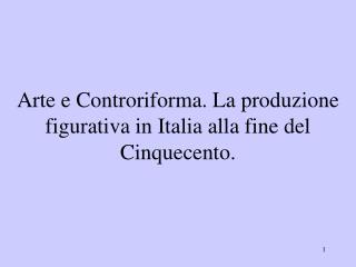 Arte e Controriforma. La produzione figurativa in Italia alla fine del Cinquecento.