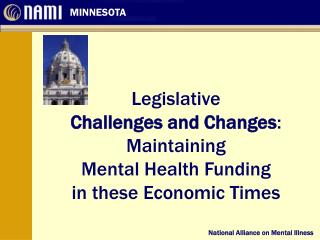 Legislative  Challenges and Changes :  Maintaining  Mental Health Funding  in these Economic Times