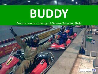 BUDDY Buddy-mentor-ordning på Odense Tekniske Skole
