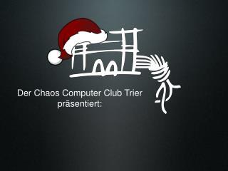 Der Chaos Computer Club Trier präsentiert: