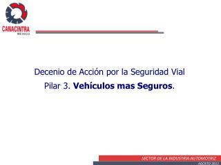 Decenio de Acción por la Seguridad Vial Pilar  3.  Vehículos mas Seguros .