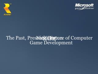 The Past, Present & Future of Computer Game Development