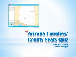Arizona Counties / County  Seats  Quiz Created by D. Chapman Franklin at Brimhall 2013