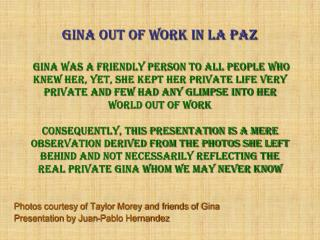Photos courtesy of Taylor Morey and friends of Gina Presentation by Juan-Pablo Hernandez
