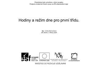 Prezentace byla vytvořena v rámci projektu Podpora moderních forem výuky na ZŠ Libereckého kraje
