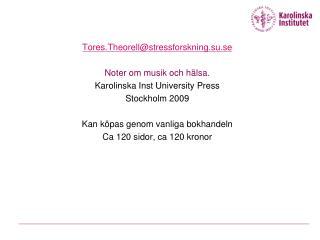 Tores.Theorell@stressforskning.su.se Noter om musik och hälsa. Karolinska Inst University Press