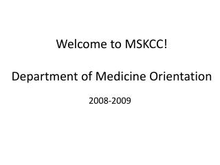 Welcome to MSKCC!  Department of Medicine Orientation