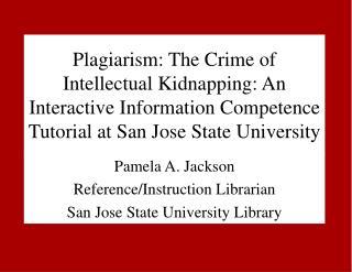 Pamela A. Jackson Reference/Instruction Librarian San Jose State University Library