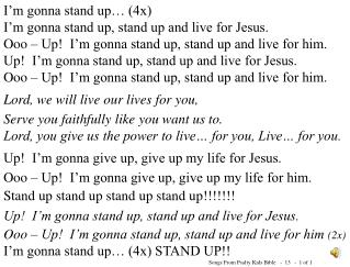 I�m gonna stand up� (4x) I�m gonna stand up, stand up and live for Jesus.