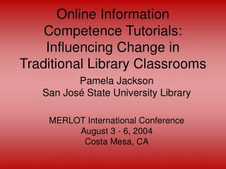 Online Information Competence Tutorials: Influencing Change in Traditional Library Classrooms
