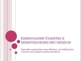 Gerenciando Clientes e desenvolvendo seu negócio