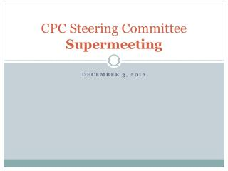 CPC Steering Committee  Supermeeting