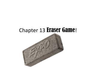 Chapter 13  Eraser Game !