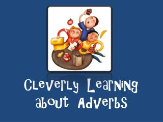 Cleverly Learning  about Adverbs