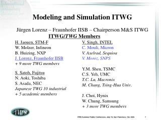 Modeling and Simulation ITWG Jürgen Lorenz – Fraunhofer IISB – Chairperson M&S ITWG