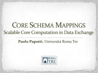 Core  Schema  Mappings Scalable Core  Computation  in Data Exchange