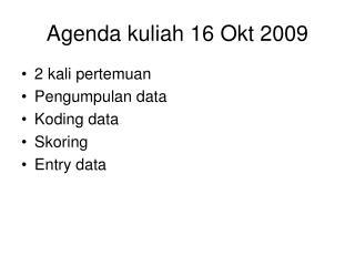 Agenda kuliah 16 Okt 2009