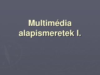 Multimédia alapismeretek I.