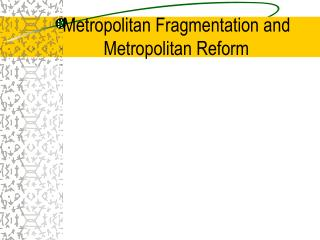 Metropolitan Fragmentation and Metropolitan Reform