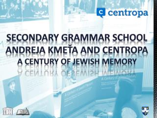 Secondary grammar school  Andreja kmeťa  a nd centropa A century of Jewish Memory