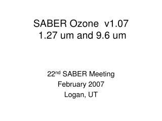 SABER Ozone  v1.07  1.27 um and 9.6 um