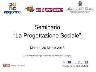 Seminario  �La Progettazione Sociale� Matera, 26 Marzo 2013