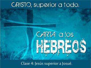 Clase 4: Jesús superior a Josué.